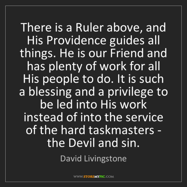 David Livingstone: There is a Ruler above, and His Providence guides all...