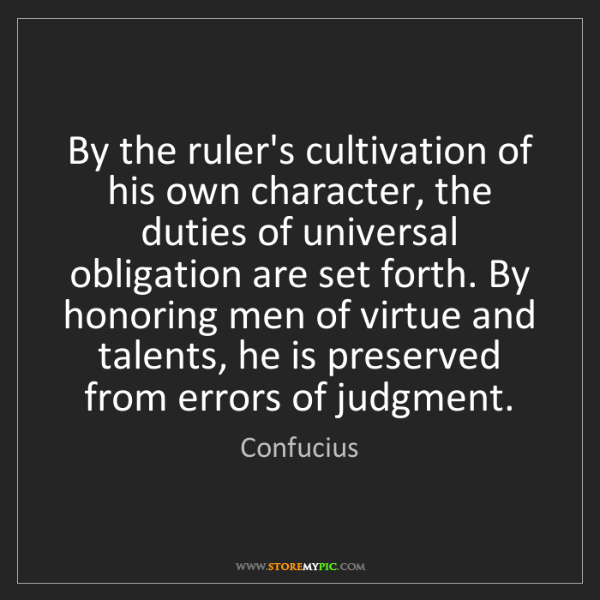 Confucius: By the ruler's cultivation of his own character, the...