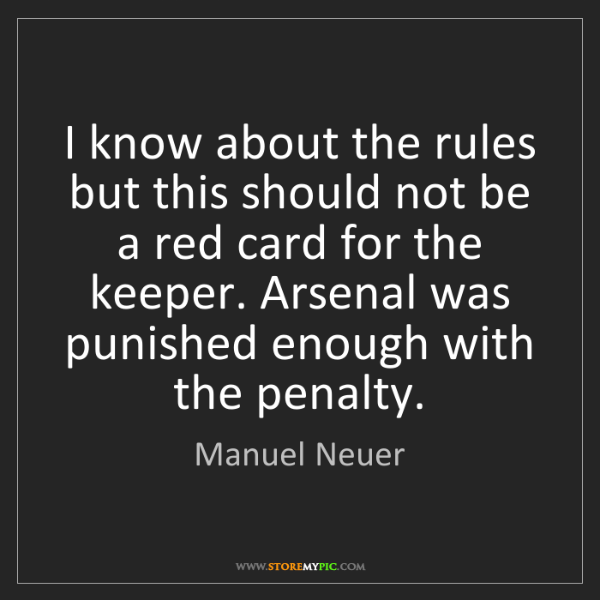 Manuel Neuer: I know about the rules but this should not be a red card...