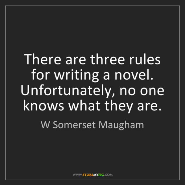 W Somerset Maugham: There are three rules for writing a novel. Unfortunately,...