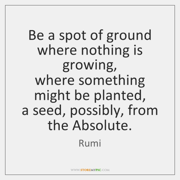 Be a spot of ground where nothing is growing,   where something might ...