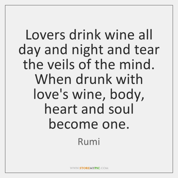 Lovers drink wine all day and night and tear the veils of ...