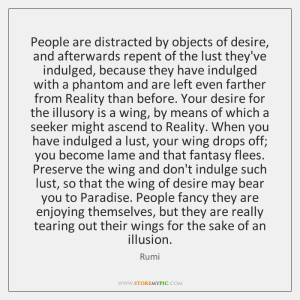 People are distracted by objects of desire, and afterwards repent of the ...