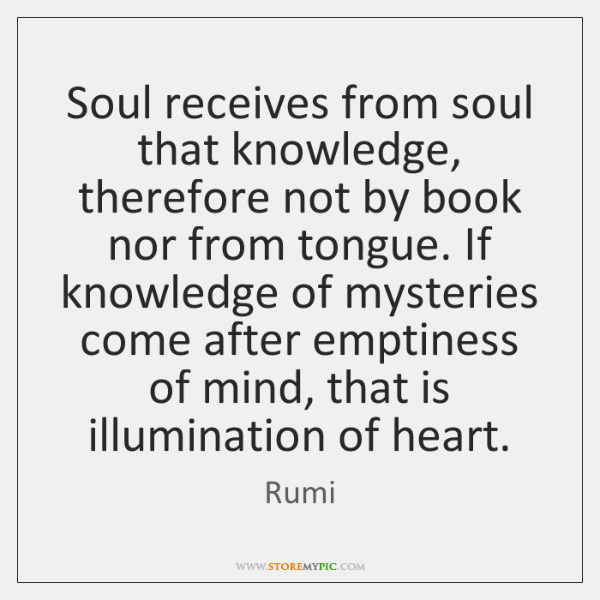 Soul receives from soul that knowledge, therefore not by book nor from ...