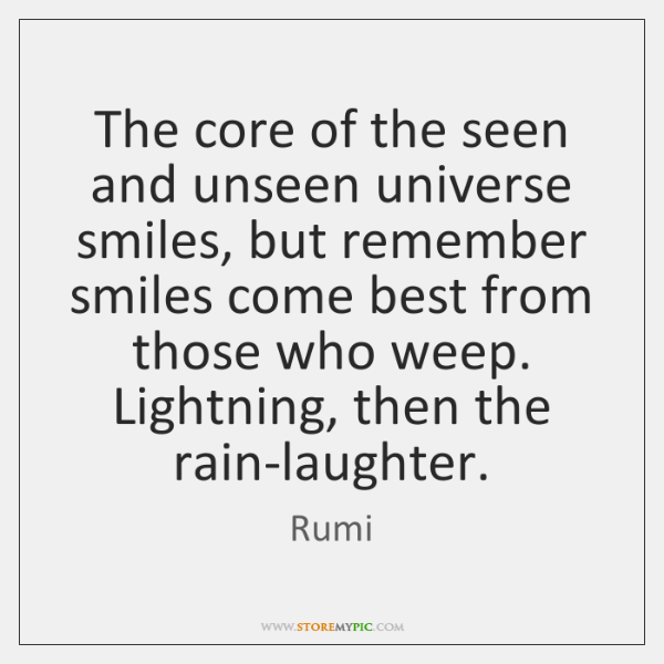 The core of the seen and unseen universe smiles, but remember smiles ...