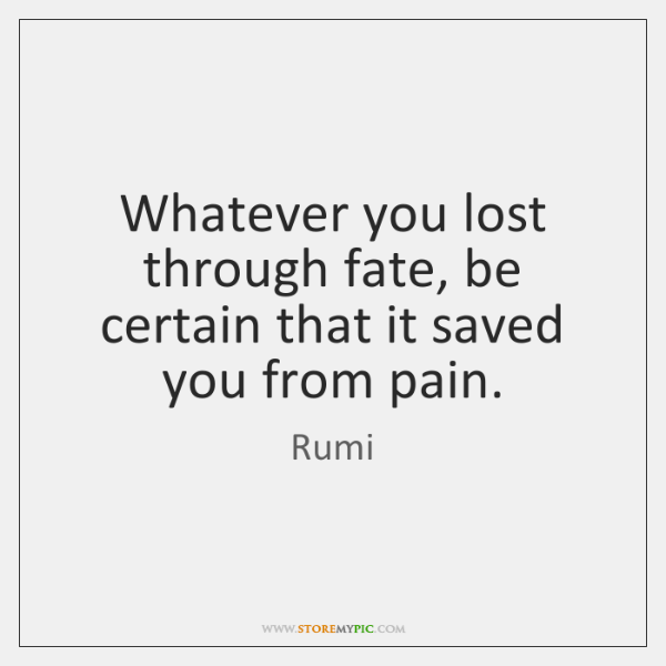 Whatever you lost through fate, be certain that it saved you from ...
