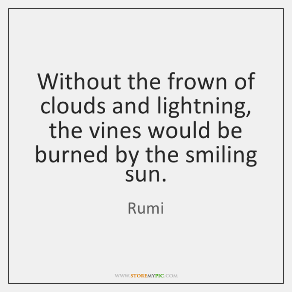 Without the frown of clouds and lightning, the vines would be burned ...