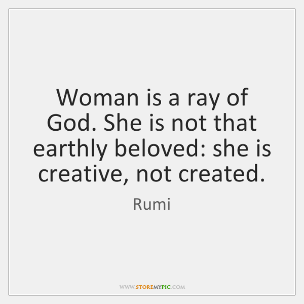 Woman is a ray of God. She is not that earthly beloved: ...