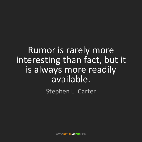Stephen L. Carter: Rumor is rarely more interesting than fact, but it is...