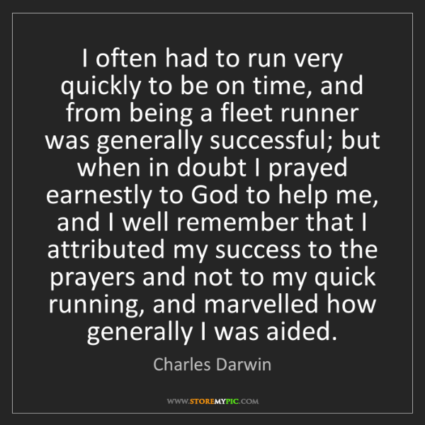 Charles Darwin: I often had to run very quickly to be on time, and from...