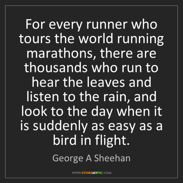 George A Sheehan: For every runner who tours the world running marathons,...
