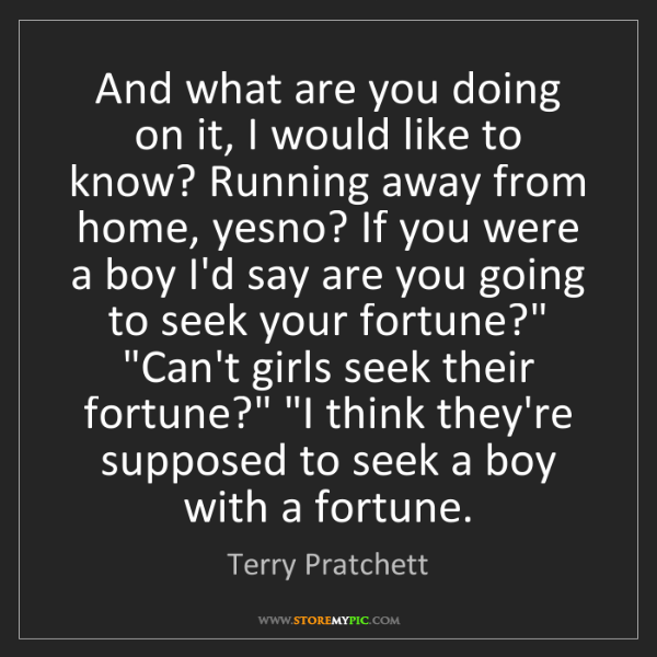 Terry Pratchett: And what are you doing on it, I would like to know? Running...