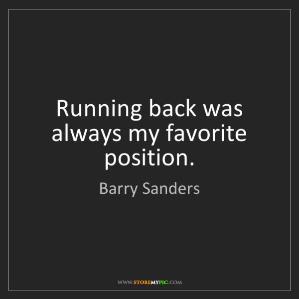 Barry Sanders: Running back was always my favorite position.