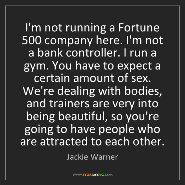 Jackie Warner: I'm not running a Fortune 500 company here. I'm not a...
