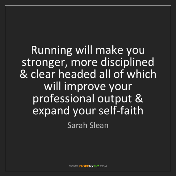 Sarah Slean: Running will make you stronger, more disciplined & clear...