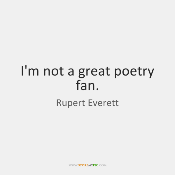 I'm not a great poetry fan.