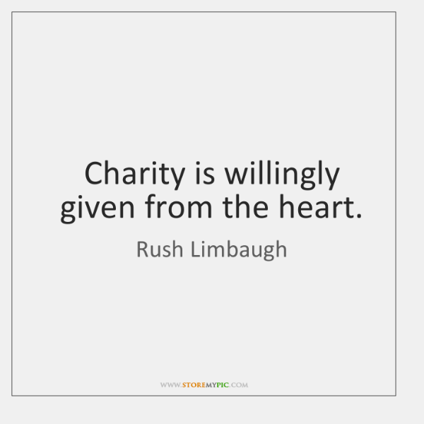 Charity is willingly given from the heart.