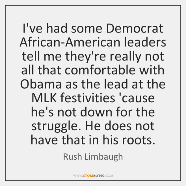 I've had some Democrat African-American leaders tell me they're really not all ...