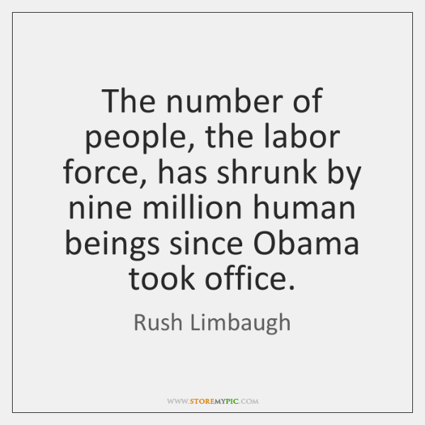 The number of people, the labor force, has shrunk by nine million ...