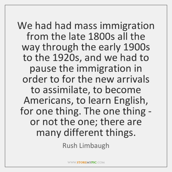 We had had mass immigration from the late 1800s all the way ...