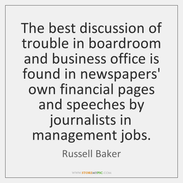 The best discussion of trouble in boardroom and business office is found ...