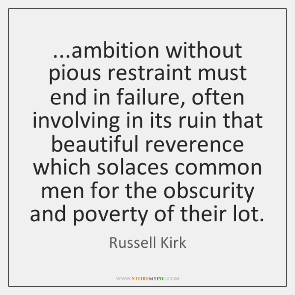 ...ambition without pious restraint must end in failure, often involving in its ...