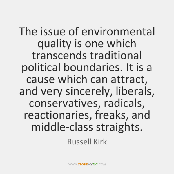 The issue of environmental quality is one which transcends traditional political boundaries. ...