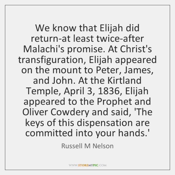 We know that Elijah did return-at least twice-after Malachi's promise. At Christ's ...