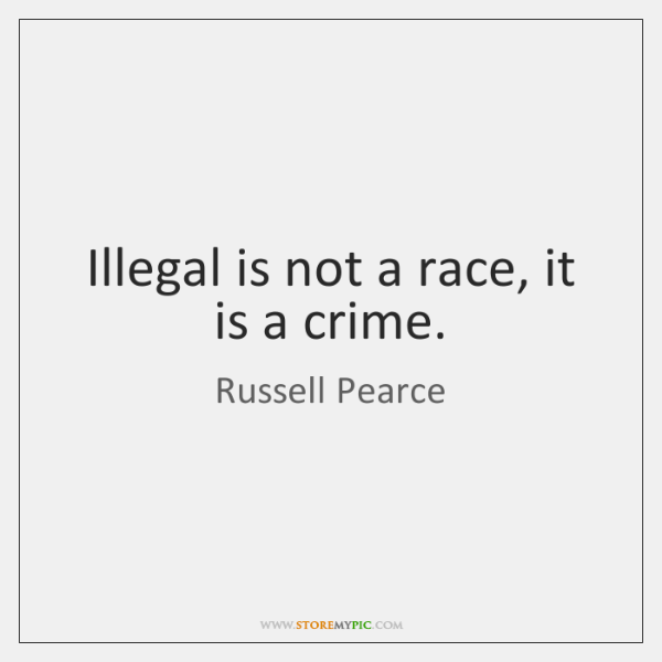 Illegal is not a race, it is a crime.