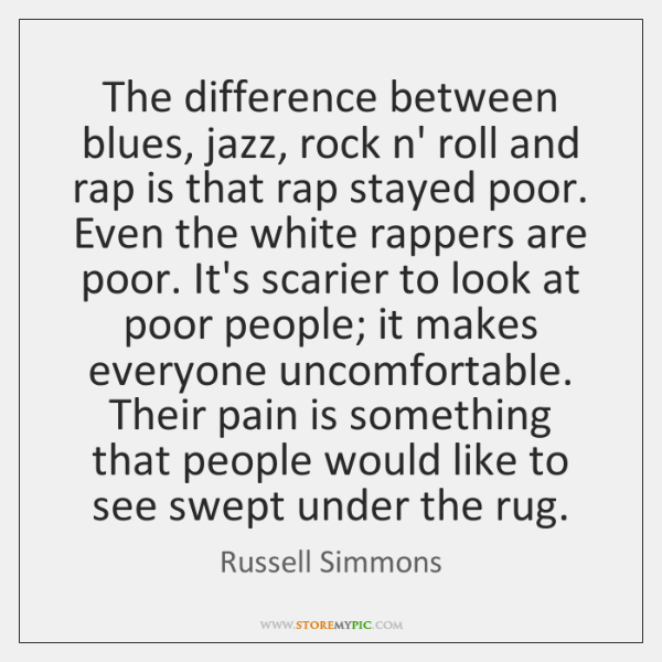 The difference between blues, jazz, rock n' roll and rap is that ...