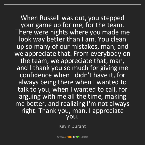Kevin Durant: When Russell was out, you stepped your game up for me,...