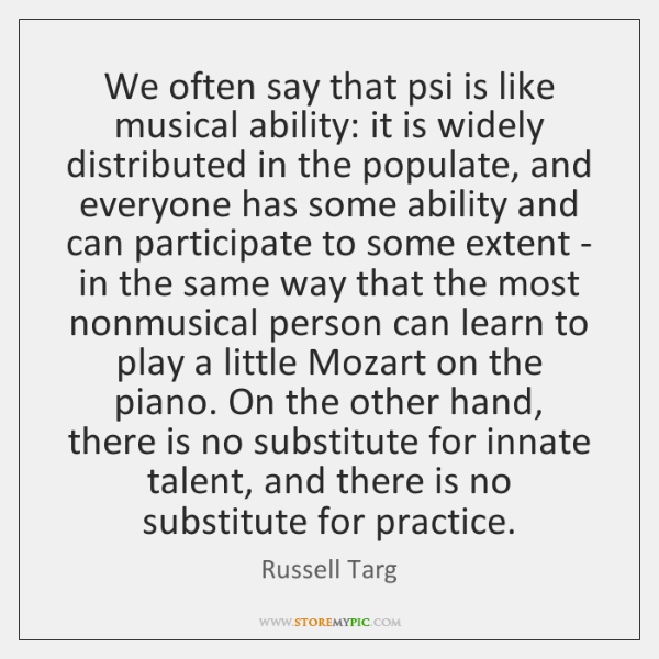 We often say that psi is like musical ability: it is widely ...