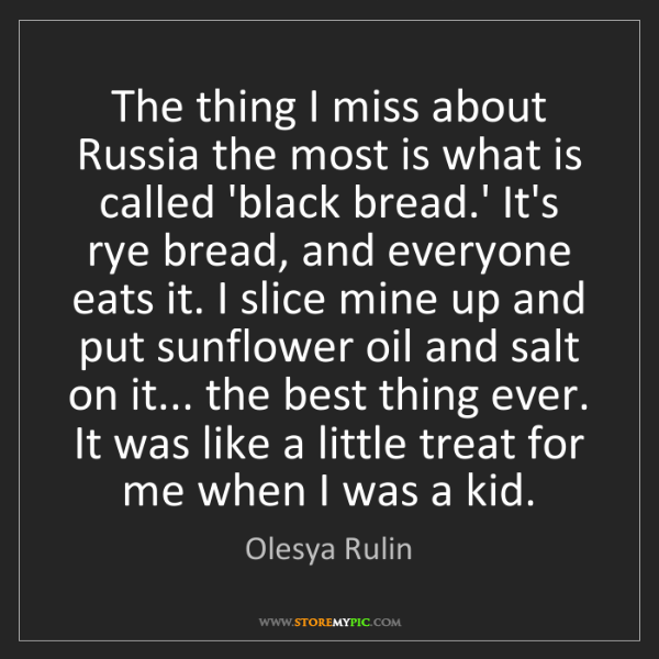 Olesya Rulin: The thing I miss about Russia the most is what is called...