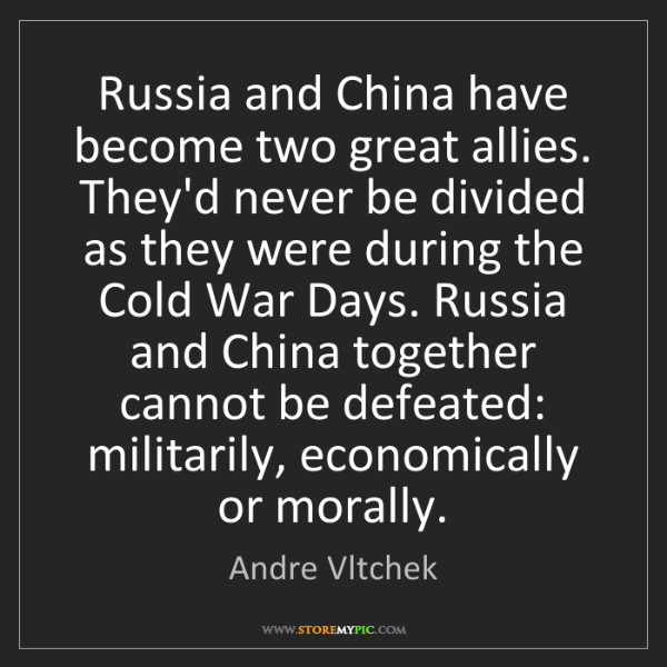 Andre Vltchek: Russia and China have become two great allies. They'd...