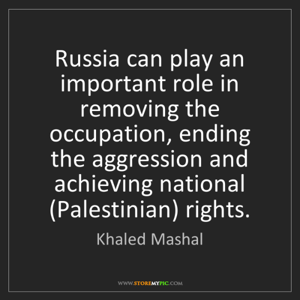 Khaled Mashal: Russia can play an important role in removing the occupation,...