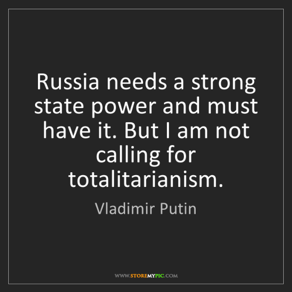 Vladimir Putin: Russia needs a strong state power and must have it. But...