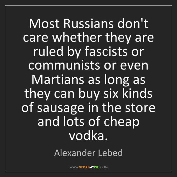 Alexander Lebed: Most Russians don't care whether they are ruled by fascists...