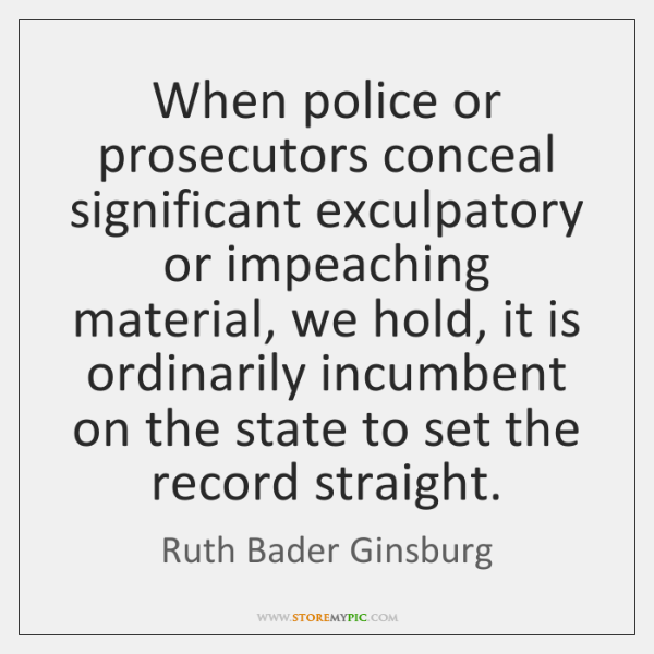 When police or prosecutors conceal significant exculpatory or impeaching material, we hold, ...