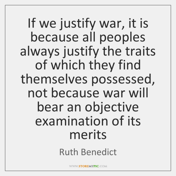 If we justify war, it is because all peoples always justify the ...
