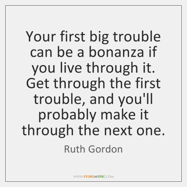 Your first big trouble can be a bonanza if you live through ...