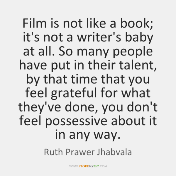 Film is not like a book; it's not a writer's baby at ...
