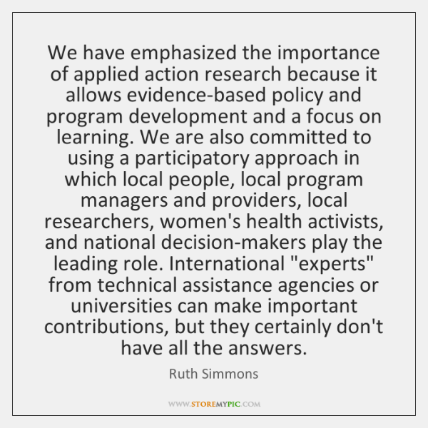 We have emphasized the importance of applied action research because it allows ...