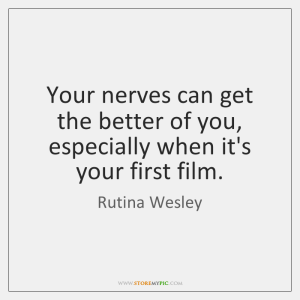 Your nerves can get the better of you, especially when it's your ...