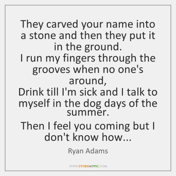 They carved your name into a stone and then they put it ...