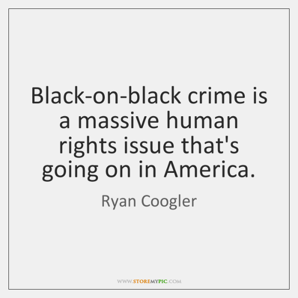 Black-on-black crime is a massive human rights issue that's going on in ...