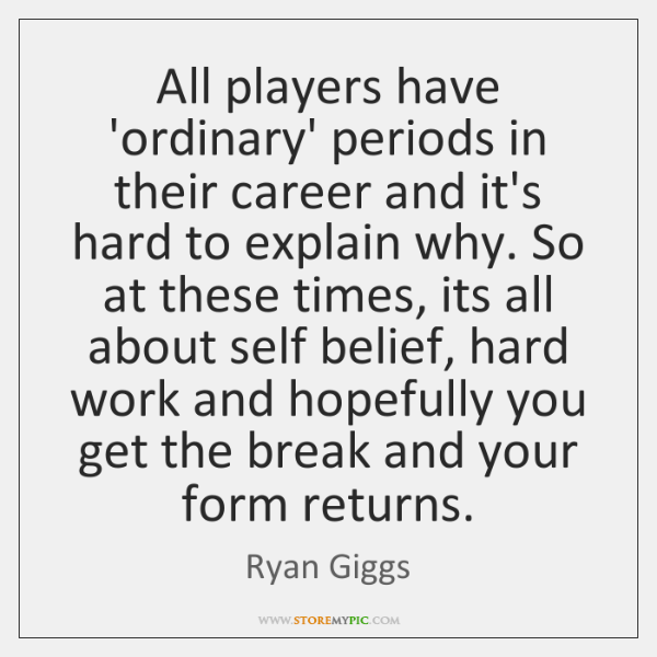 All players have 'ordinary' periods in their career and it's hard to ...