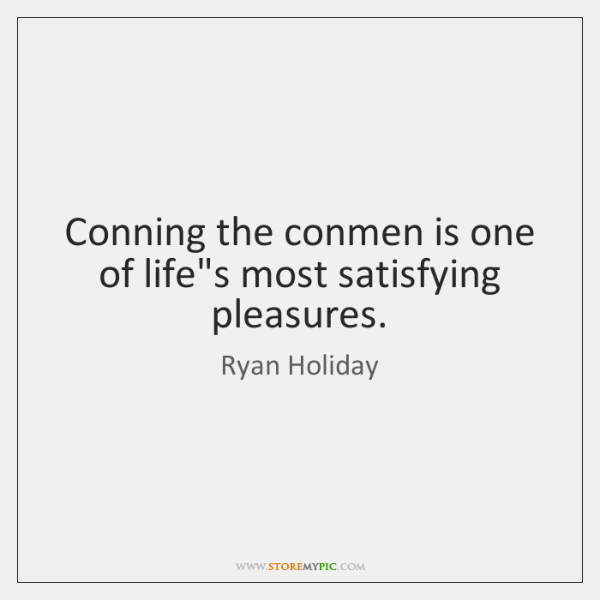 Conning the conmen is one of life's most satisfying pleasures.