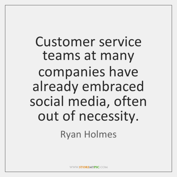 Customer service teams at many companies have already embraced social media, often ...