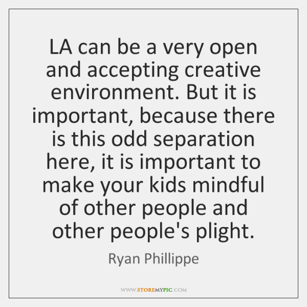LA can be a very open and accepting creative environment. But it ...