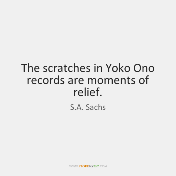 The scratches in Yoko Ono records are moments of relief.